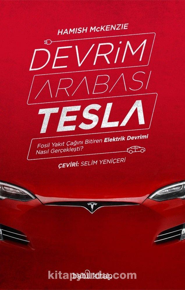 Devrim Arabası TeslaFosil Yakıt Çağını Bitiren Elektrik Devrimi Nasıl Gerçekleşti? - Hamish McKenzie pdf epub