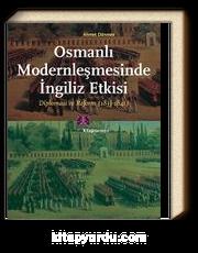 Osmanlı Modernleşmesinde İngiliz Etkisi Diplomasi ve Reform (1833-1841)