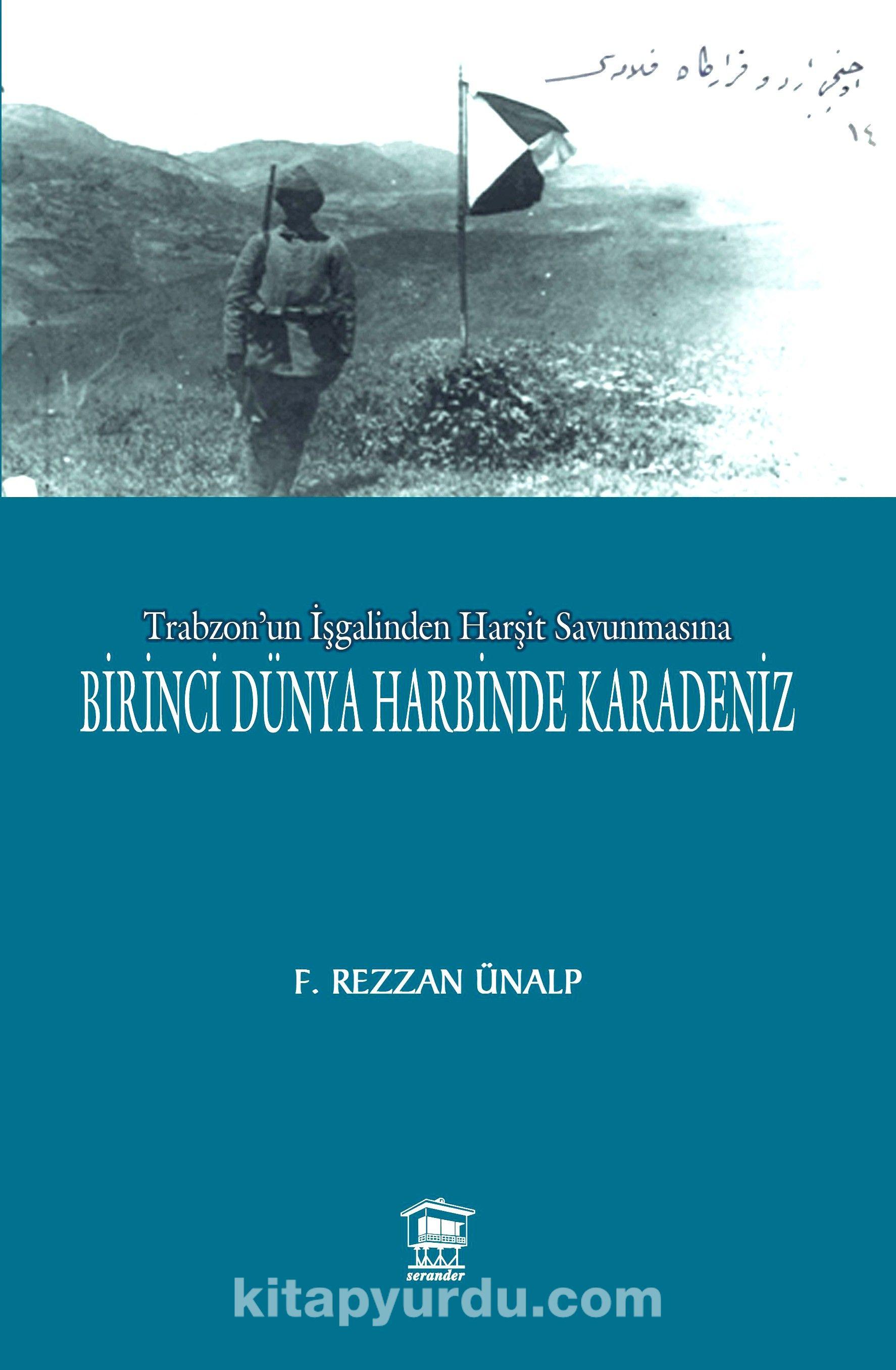 Birinci Dünya Harbinde Karadeniz - Prof. Dr Öğr.Üyesi F.Rezzan Ünalp pdf epub