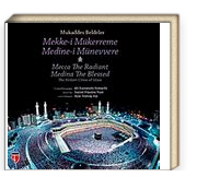 Mukaddes Beldeler - Mekke-i Mükerreme, Medine-i Münevvere & The Holiest Cities of Islam - Mecca The Radiant, Medina The Blessed