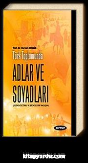 Türk Toplumunda Adlar ve Soyadları & Sosyo-Kültürel ve Dilbilimsel Bir Yaklaşım