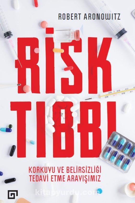 Risk Tıbbı: Korkuyu Ve Belirsizliği Tedavi Etme Arayışımız - Robert Aronowitz pdf epub