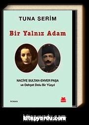 Bir Yalnız Adam & Naciye Sultan-Enver Paşa ve Dehşet Dolu Bir Yüzyıl