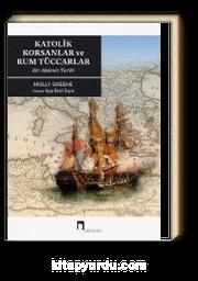 Katolik Korsanlar ve Rum Tüccarlar & Bir Akdeniz Tarihi
