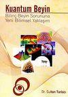 Kuantum Beyin & Bilinç-Beyin Sorununa Yeni Bilimsel Yaklaşım