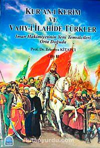 Kur'an-ı Kerim ve Vahy-i İlahide Türkler Cilt 2 & İman Hakimiyetinin Yeni Temsilcileri Orta Doğuda
