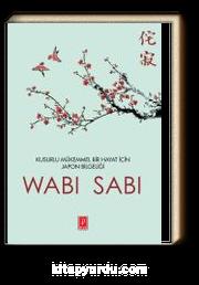Wabi Sabi & Kusurlu Mükemmel Bir Hayat İçin Japon Mucizesi