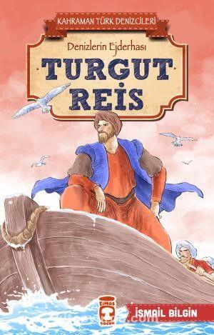Turgut Reis - Kahraman Türk Denizcileri - İsmail Bilgin pdf epub
