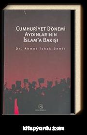 Cumhuriyet Dönemi Aydınlarının İslam'a Bakışı