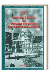 Tophane-i Amire ve Osmanlı Devletinde Top Döküm Faaliyetleri