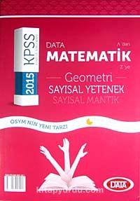 2015 KPSS A'dan Z'ye Matematik-Geometri Sayısal Yetenek Sayısal Mantık