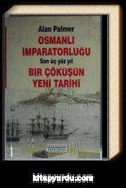 Osmanlı İmparatorluğu / Son Üç Yüz Yıl / Bir Çöküşün Yeni Tarihi Kod: 5-G-41