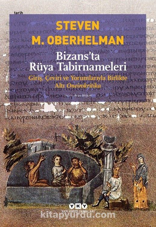 Bizans'ta Rüya TabirnameleriGiriş, Çeviri ve Yorumlarıyla Birlikte Altı Oneirokritika - Steven M. Oberhelman pdf epub