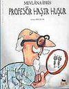 Profesör Haşır Huşur / Tuhaf Adamlar Serisi -3