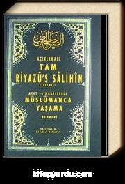 Açıklamalı Tam Riyazü's Salihin Tercemesi & Ayet ve Hadislerle Müslümanca Yaşama Rehberi