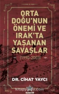 Orta Doğu'nun Önemi ve Irak'ta Yaşanan Savaşlar (1990 - 2003) - Dr. Tümamiral Cihat Yaycı pdf epub