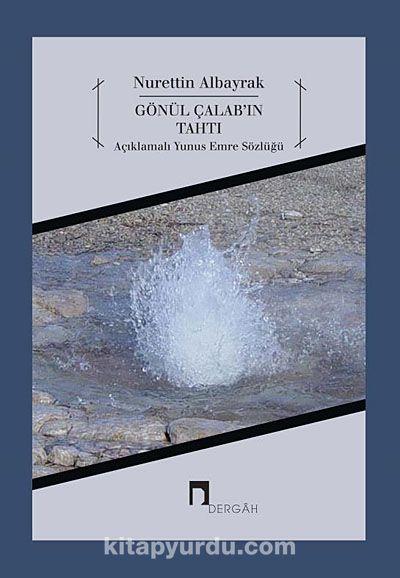 Gönül Çalab'ın TahtıAçıklamalı Yunus Emre Sözüğü - Nurettin Albayrak pdf epub