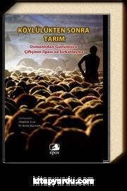Köylülükten Sonra Tarım & Osmanlıdan Günümüze Çiftçinin İlgası ve Şirketleşme