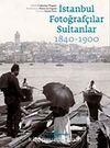 İstanbul Fotoğrafçılar Sultanlar (1840-1900)