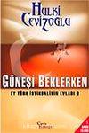 Güneşi Beklerken & Ey Türk İstikbalinin Evladı-3