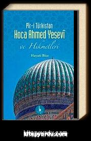 Pir-i Türkistan Hoca Ahmed Yesevi ve Hikmetleri