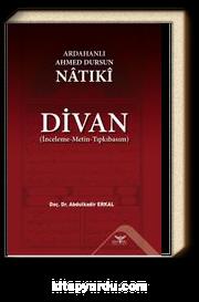 Ardahanlı Ahmed Dursun Natıki  - Divan (İnceleme-Metin-Tıpkıbasım)