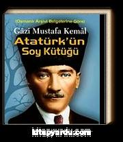 Gazi Mustafa Kemal Atatürkün Soy Kütüğü & Osmanlı Arşiv Belgelerine Göre