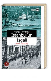 Yaralı Payitaht İstanbul'un İşgali