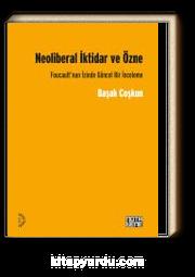 Neoliberal İktidar ve Özne & Foucault'nun İzinde Gücel Bir İnceleme