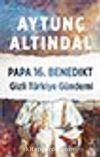 Papa 16. Benedikt & Gizli Türkiye Gündemi