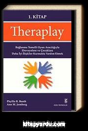 Theraplay 1. Kitap & Bağlanma Temelli Oyun Aracılığıyla Ebeveynlere ve Çocuklara Daha İyi İlişkiler Kurmakta Yardım Etmek