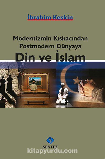 Modernizmin Kıskacından Postmodern Dünyaya Din ve İslam - İbrahim Keskin pdf epub