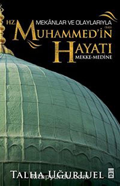 Mekanlar ve Olaylarla Hz. Muhammed'in Hayatı (Mekke-Medine)