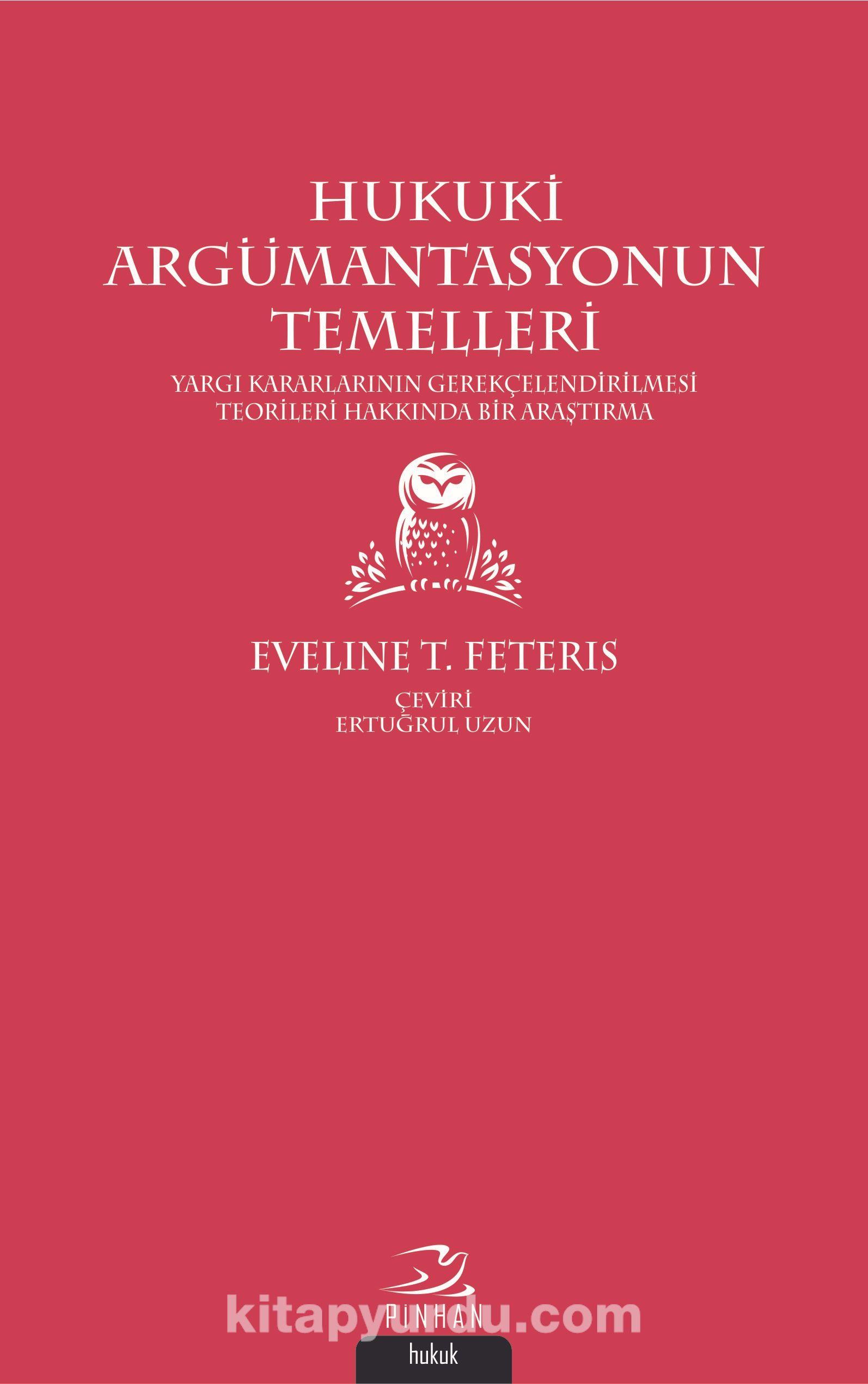 Hukuki Argümantasyonun TemelleriYargı Kararlarının Gerekçelendirilmesi Teorileri Hakkında Bir Araştırma - Eveline T. Feteris pdf epub