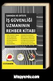 Sahada ve Ofiste İş Güvenliği Uzmanının Rehber Kitabı