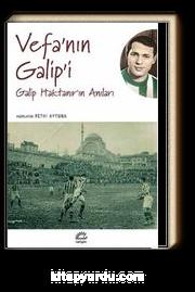 Vefa'nın Galip'i & Galip Haktanır'ın Anıları