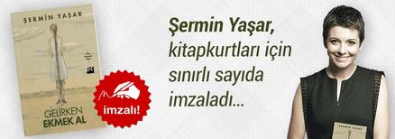 Gelirken Ekmek Al. Şermin Yaşar, Kitapkurtları için Sınırlı Sayıda İmzaladı.
