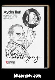 Beni Unutmayınız & Atatürk'ten Çocuklar İçin Öyküler