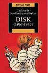 Türkiye'de Sendika-Siyaset İlişkisi DİSK (1967-1975)