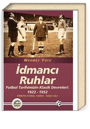 İdmancı Ruhlar / Futbol Türkiye Futbol Tarihi 2. Cilt & Tarihimizin Klasik Devreleri: 1923-1952