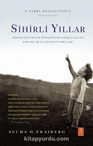 Sihirli YıllarErken Çocukluk Döneminde Karşılaşılan Sorunlar ve Çözüm Önerileri - Selma H. Fraiberg pdf epub