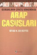 Arap Casusları Osmanlının Çöküş Döneminde