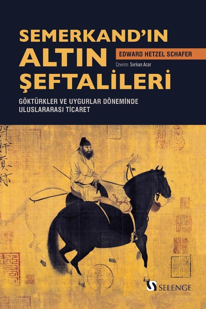Semerkand'ın Altın Şeftalileri & Göktürkler ve Uygurlar Döneminde Uluslararası Ticaret