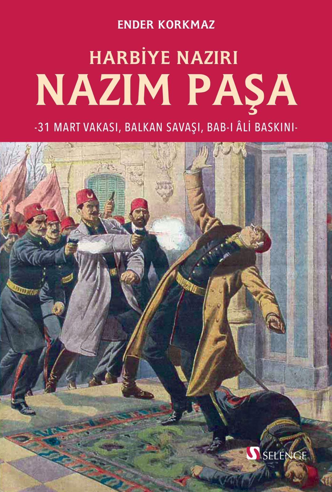 Harbiye Nazırı Nazım Paşa & 31 Mart Vakası, Balkan Savaşı, Bab-ı Âli Baskını
