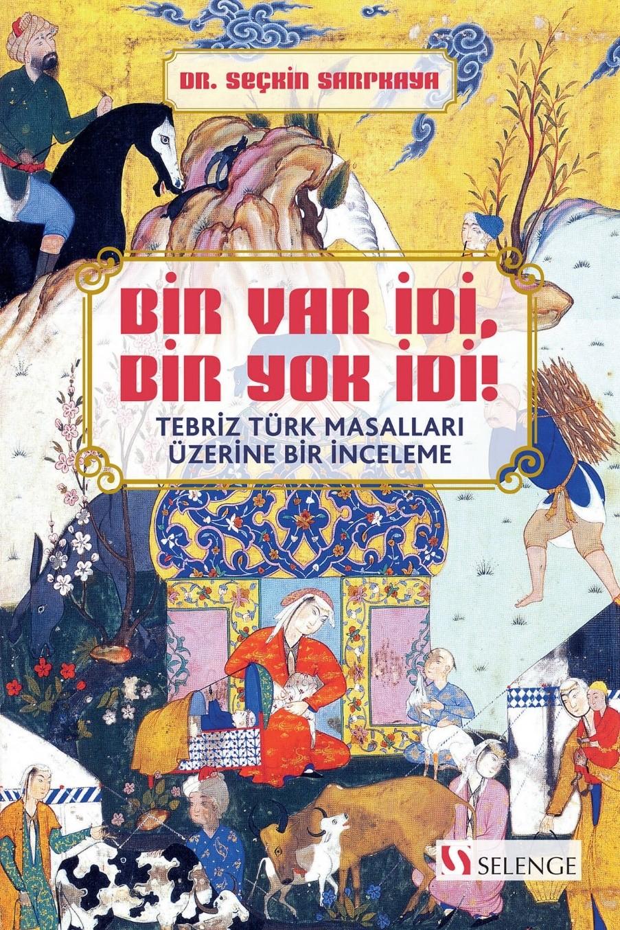 Bir Var İdi, Bir Yok İdi! & Tebriz Türk Masalları Üzerine Bir İnceleme