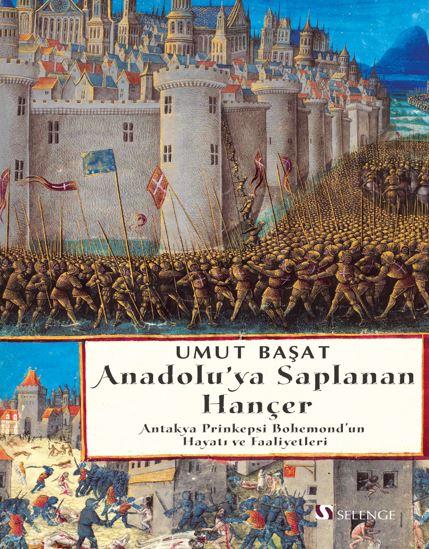 Anadolu'ya Saplanan Hançer Antakya Prinkepsi Bohemond'un Hayatı ve Faaliyetleri