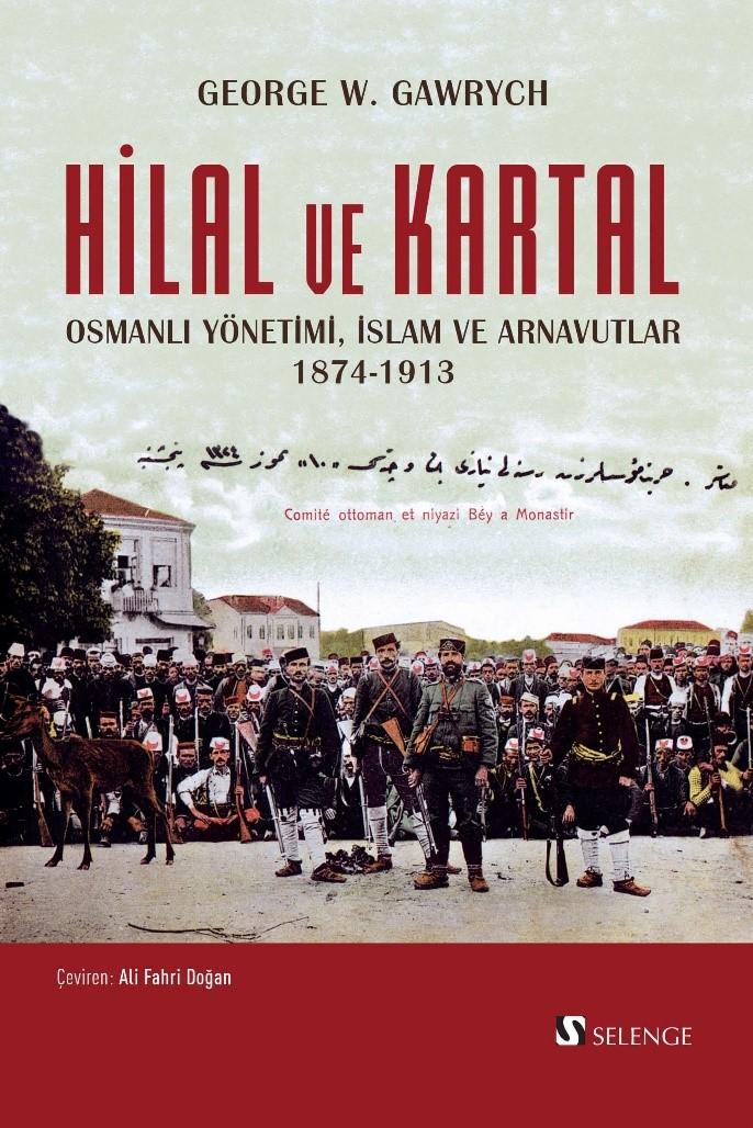 Hilal ve Kartal Osmanlı Yönetimi, İslam ve Arnavutlar 1874-1913