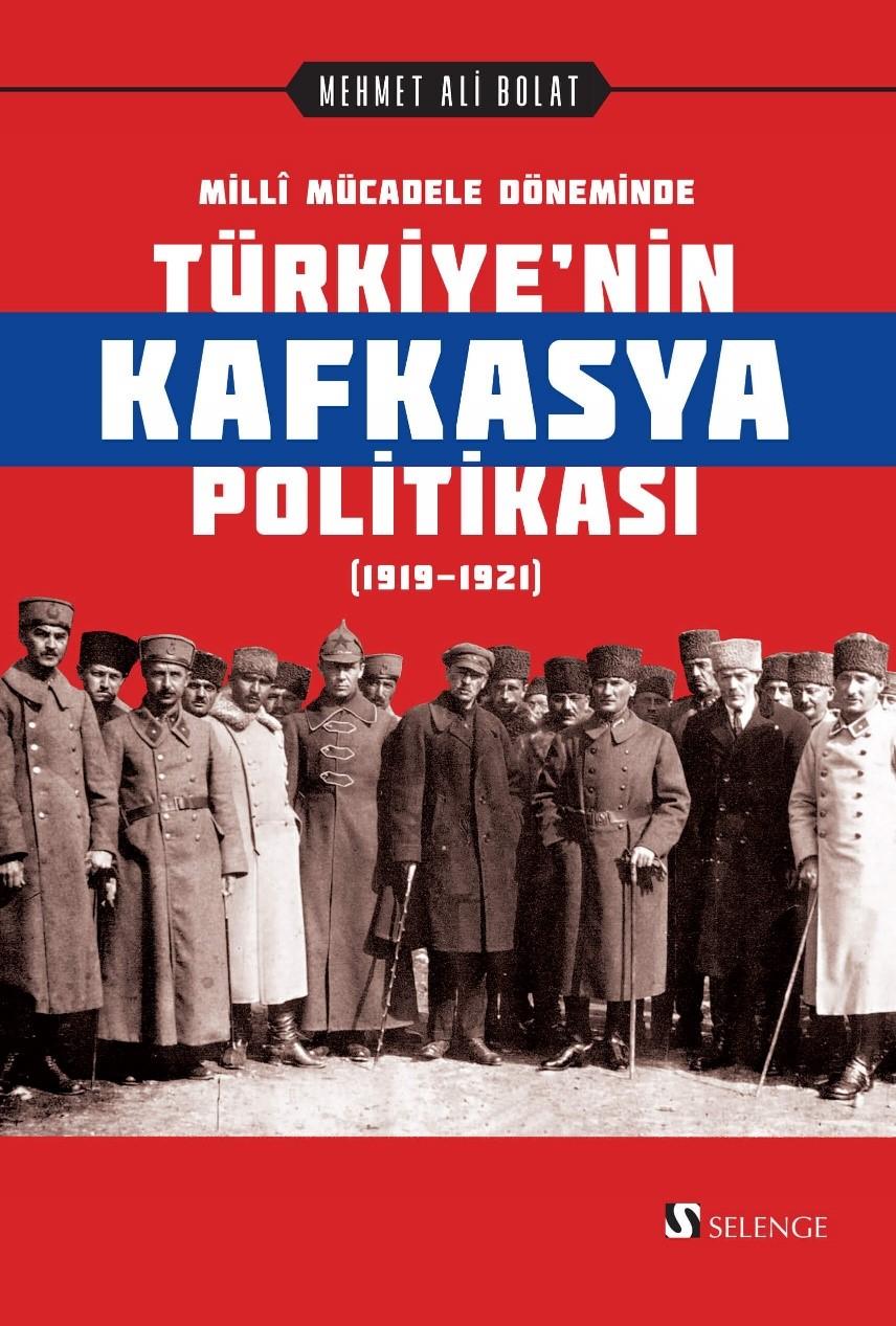 Millî Mücadele Döneminde Türkiye'nin Kafkasya Politikası (1919-1921)