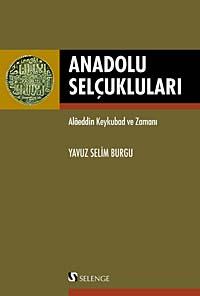 Anadolu Selçukluları & Alaeddin Keykubad ve Zamanı